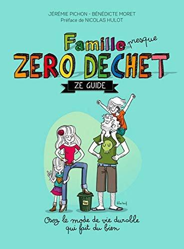 FAMILIA aproape… ZERO DEȘEURI  Un ghid - Jérémie Pichon, Bénédicte Moret