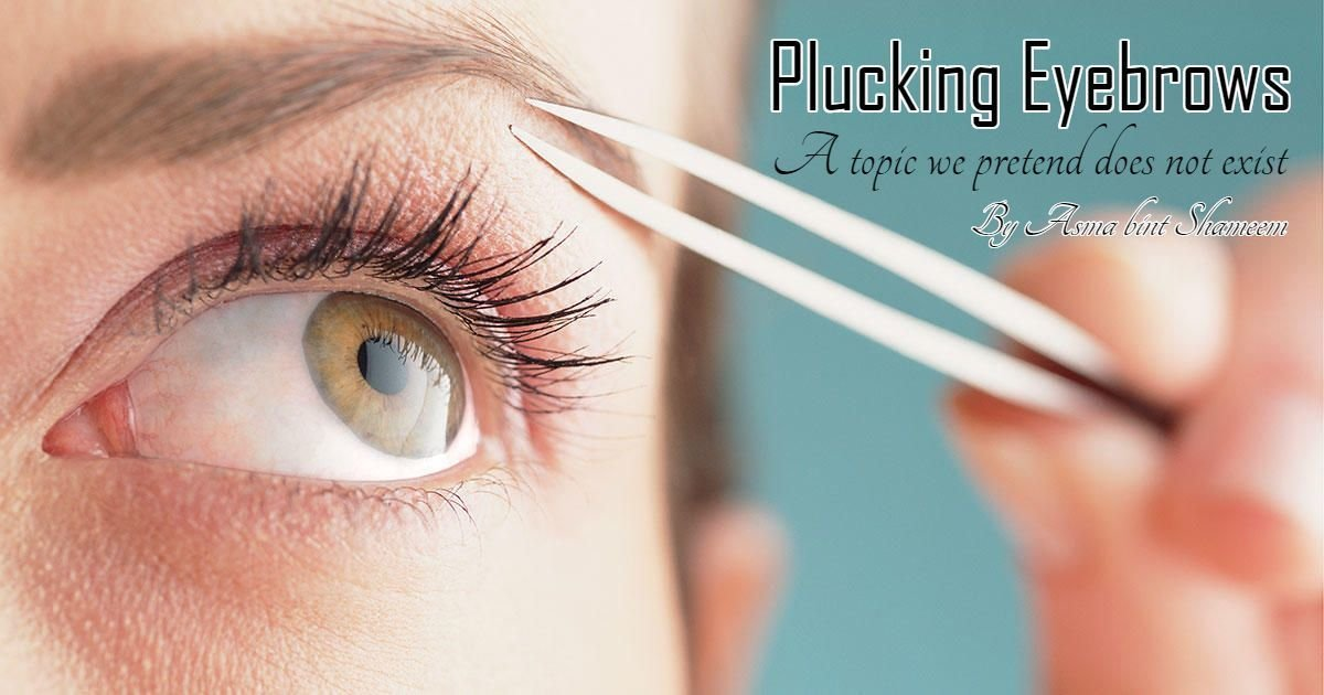 Plucking Eyebrows A Topic We Pretend Does Not Exist Muslim Youth