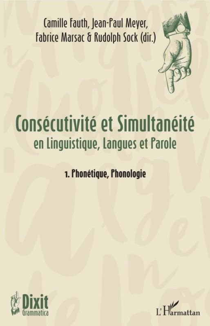 Fauth, C., Meyer, J.-P., Marsac, F. & Sock, R. (dir.) (2018). Consécutivité et Simultanéité en Linguistique, Langues et Parole - 1. Phonétique, Phonologie (Dixit Grammatica, n°2-1). Paris : L'Harmattan
