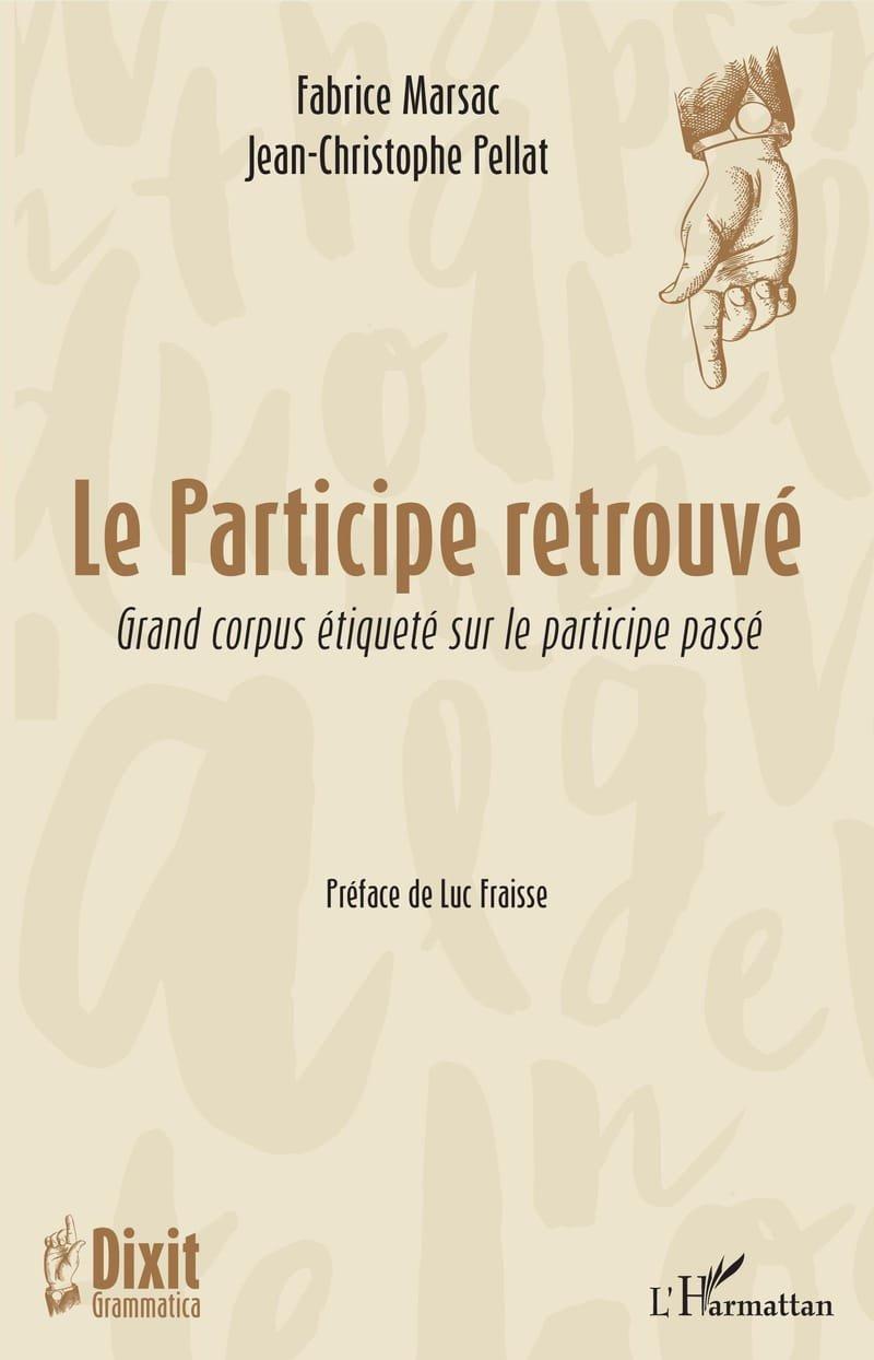 Marsac, F. & Pellat, J.-C. (2018). Le Participe retrouvé. Grand corpus étiqueté sur le participe passé (Dixit Grammatica, n°3). Paris : L'Harmattan