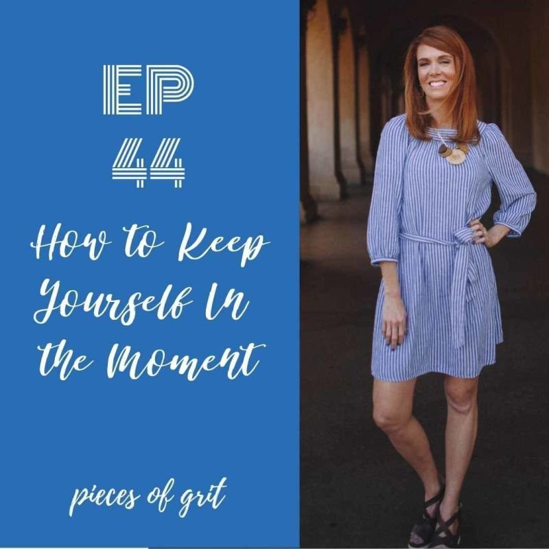 Episode 44: How to Keep Yourself in the Moment