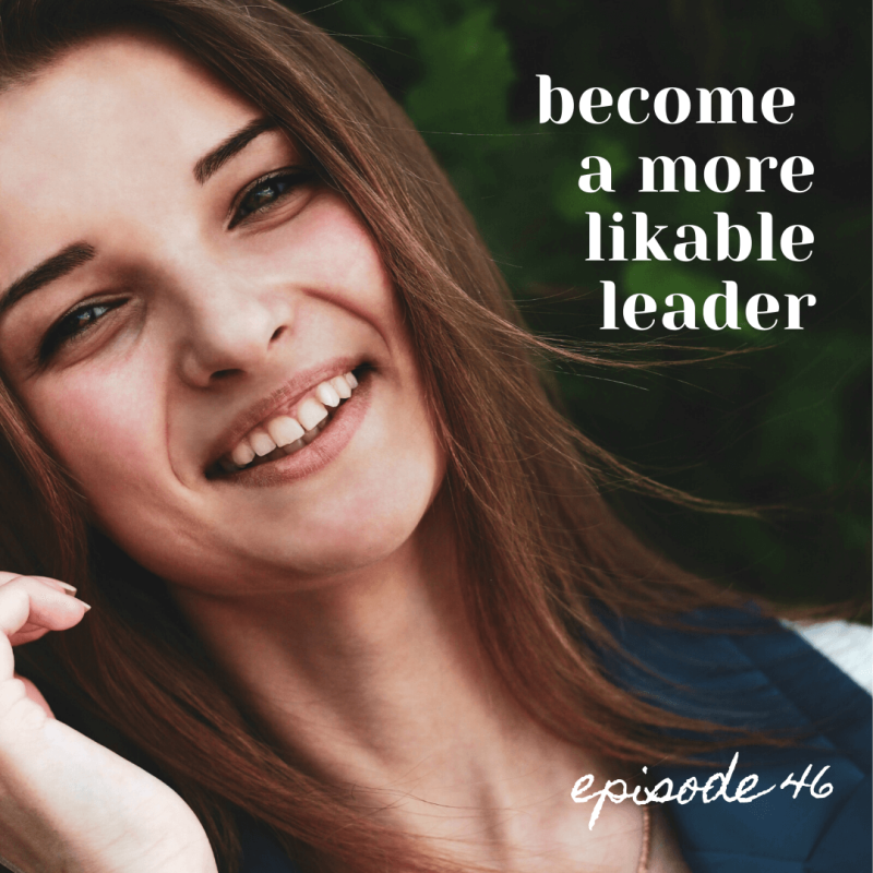 Episode 46 Becoming a More Likable Leader