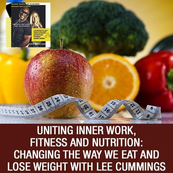 Uniting Inner Work, Fitness And Nutrition: Changing The Way We Eat And Lose Weight with Lee Cummings