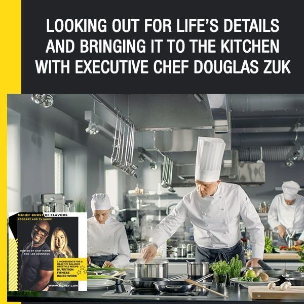 Looking Out For Life's Details And Bringing It To The Kitchen With Executive Chef Douglas Zuk
