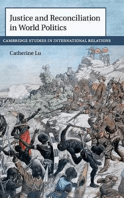 Cambridge Studies in International Relations: Justice and Reconciliation in World Politics