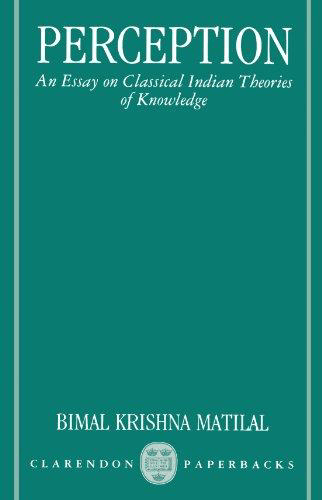 Perception: An Essay on Classical Indian Theories of Knowledge (Clarendon Paperbacks): Matilal, ...