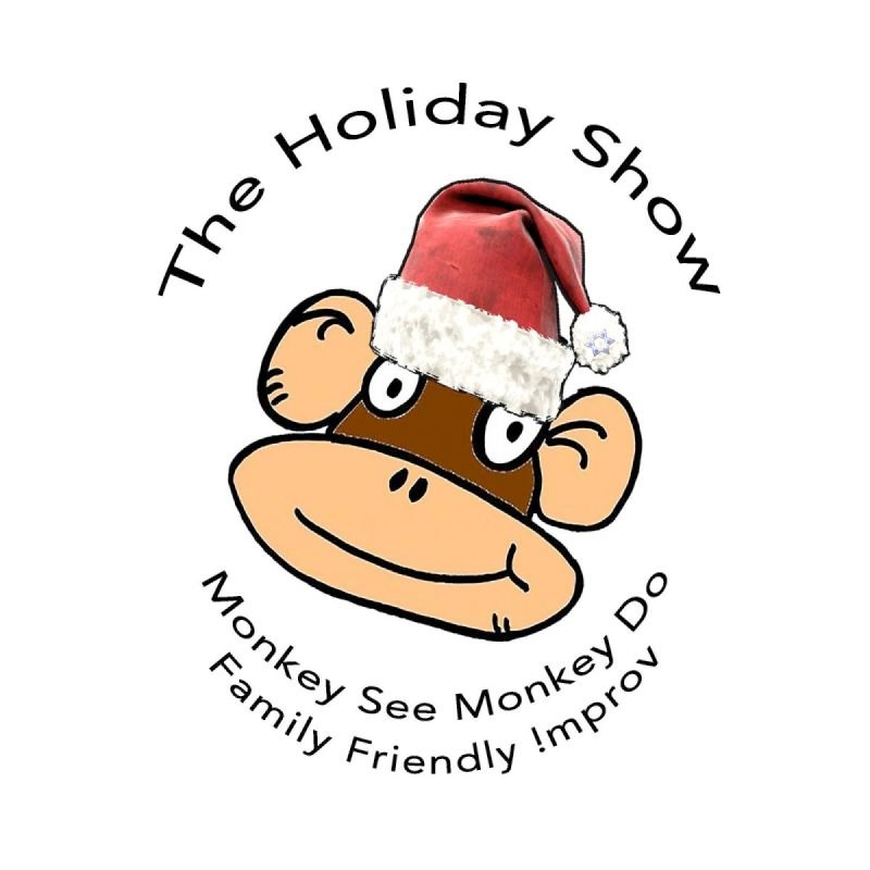 MONKEY SEE, MONKEY DO - A Family Friendly Improv Show for the Holidays!