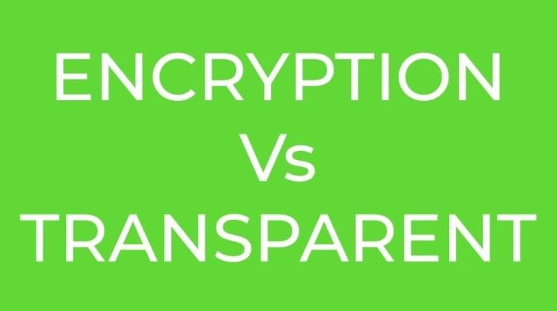 ENCRYPTED Vs TRANSPARENT TRANSACTIONS