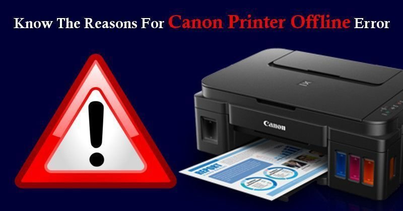 Know The Reasons For Canon Printer Offline Error
