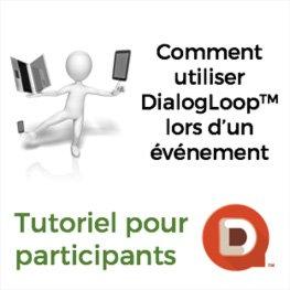 Mode d'emploi de DialogLoop™ pour les participants à un événement