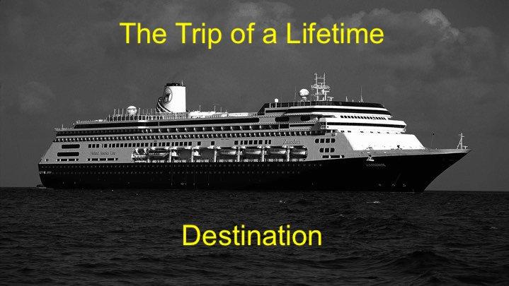 The Trip of a Lifetime - Destination
