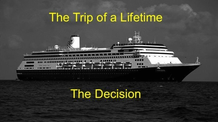 The Trip of a Lifetime - The Decision