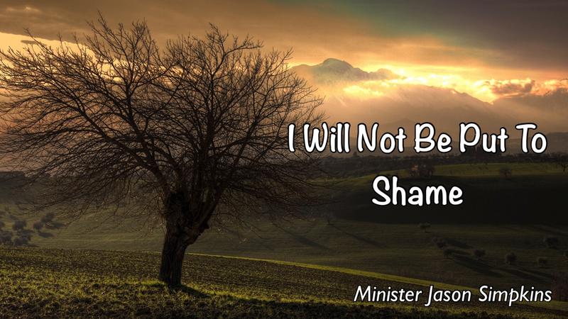 I Will Not Be Put To Shame - Jason Simpkins 8.5.2018
