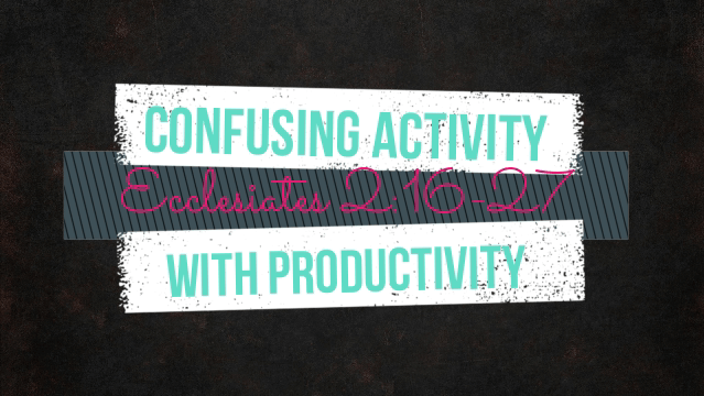 Confusing Activity with Productivity - Jeff Farley 9.2.2018