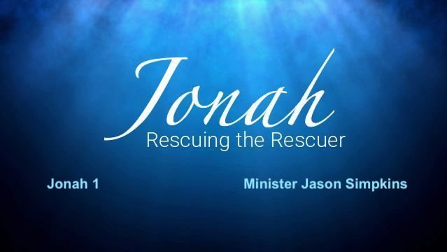 The Book of Jonah - Rescuing the Rescuer - Jason Simpkins 9.16.2018