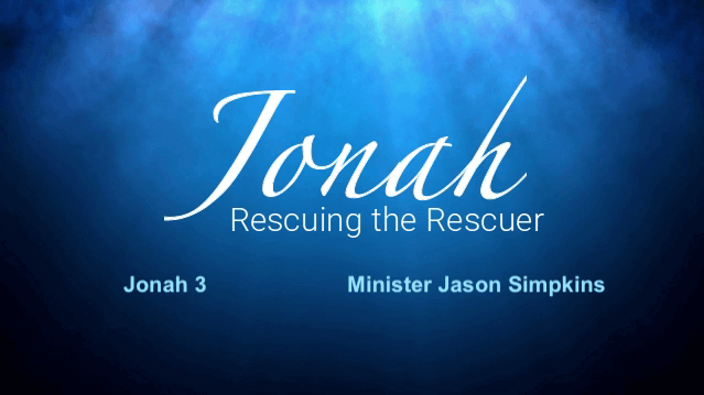 Jonah - Rescuing the Rescuer - Chapter 3 - Jason Simpkins 9.30.2018