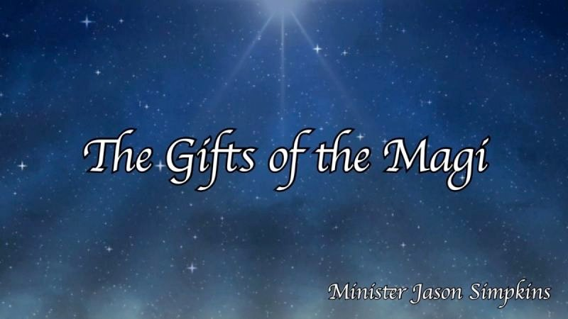 The Gifts of the Magi - Jason Simpkins 12.16.2018
