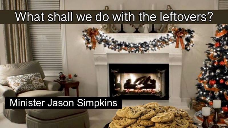 What Are We to Do with the Leftovers - Jason Simpkins 12.30.2018